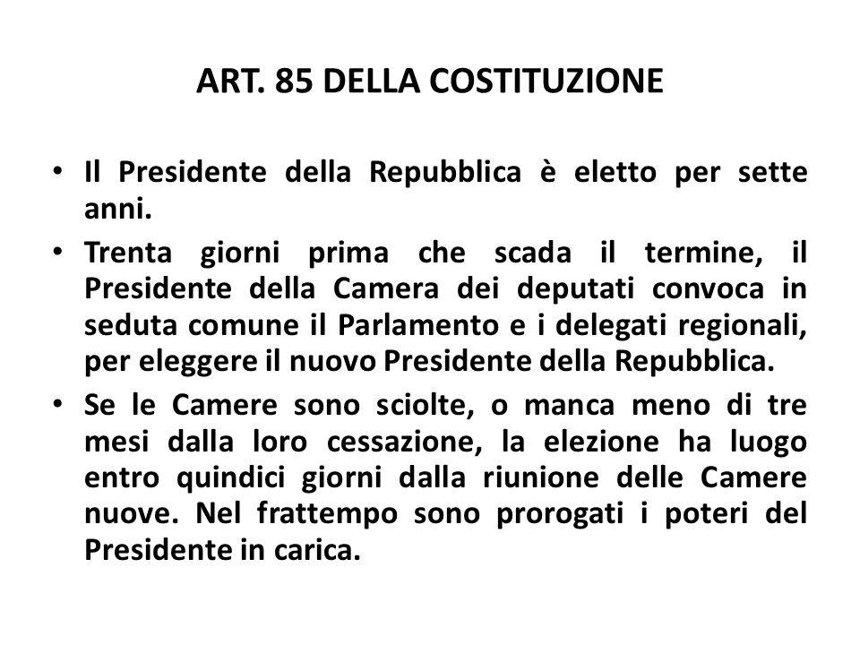 ART. 85 DELLA COSTITUZIONE Il Presidente della Repubblica è eletto per sette anni. Trenta giorni prima che scada il termine, il Presidente della Camer