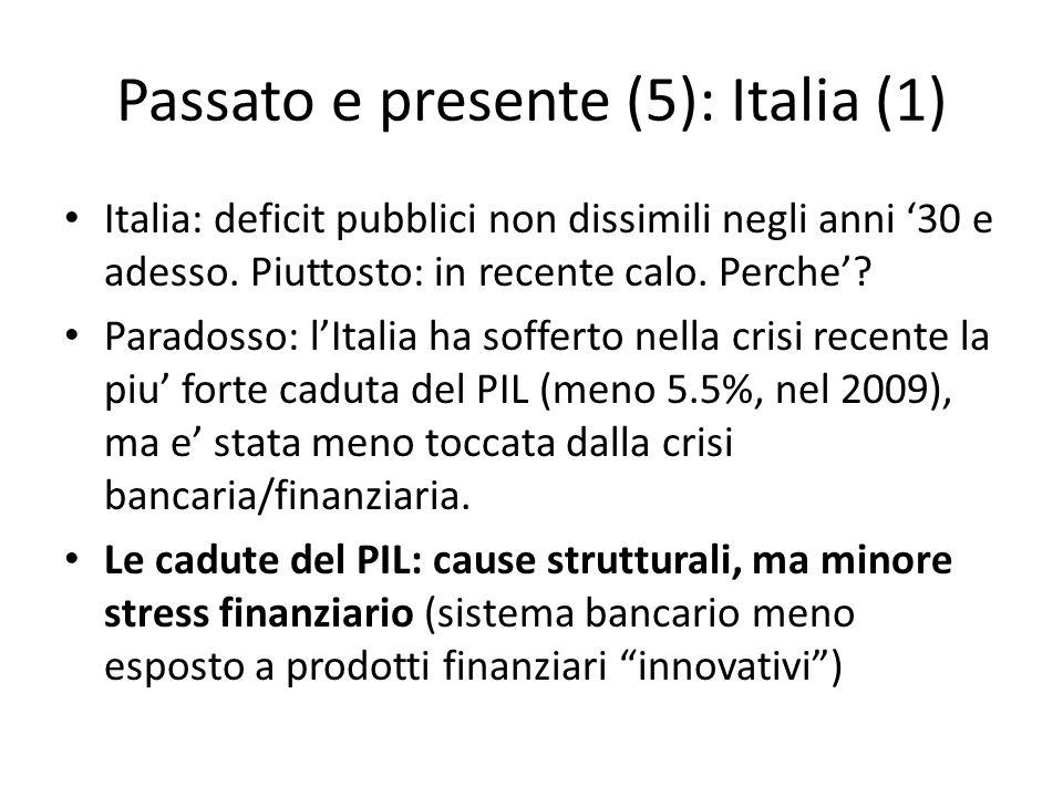 Passato e presente (6): Italia (2) Riduzione del deficit pubblico come priorita Quindi deficit in calo, anche piu basso nel 2013 (bilancio in pareggio costituzionalizzato) Stock del Debito pubblico in % del PIL, in USA, RU, Italia: 2012 87.8 (SU), 90.3 (RU), 127.0 (Ita) 2013 89.0 93.6 130.6 Fonte: IMF (WEO)