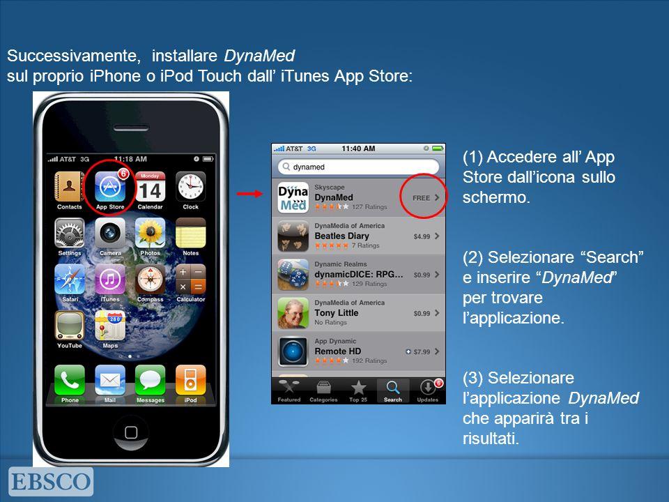 Successivamente, installare DynaMed sul proprio iPhone o iPod Touch dall iTunes App Store: (1) Accedere all App Store dallicona sullo schermo.