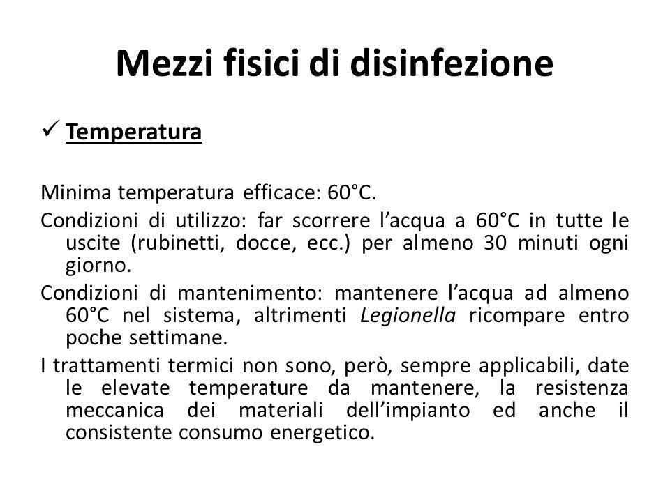 Mezzi fisici di disinfezione Temperatura Minima temperatura efficace: 60°C. Condizioni di utilizzo: far scorrere lacqua a 60°C in tutte le uscite (rub