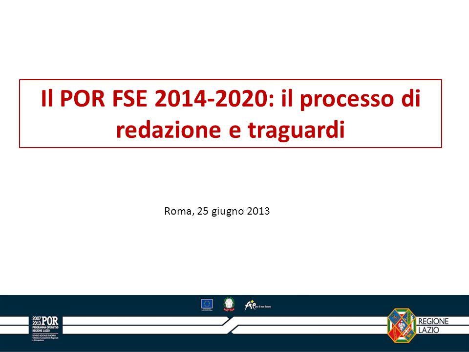 Il POR FSE 2014-2020: il processo di redazione e traguardi Roma, 25 giugno 2013