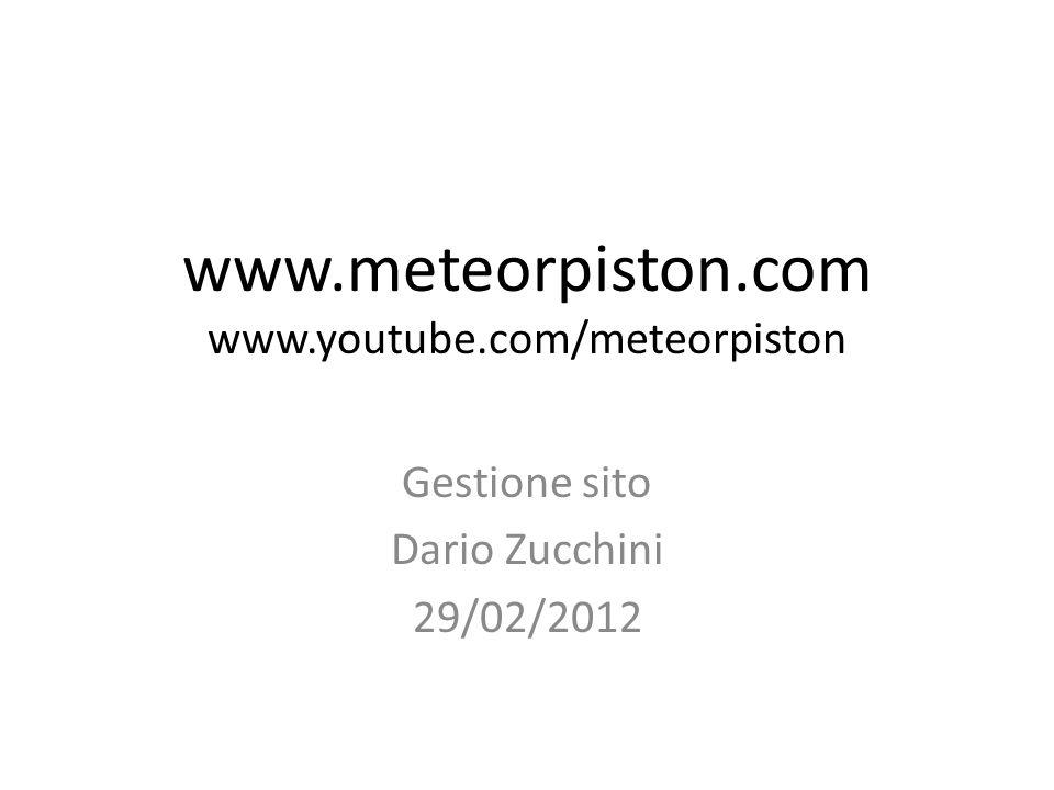 www.meteorpiston.com www.youtube.com/meteorpiston Gestione sito Dario Zucchini 29/02/2012
