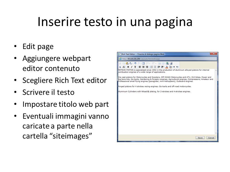 Inserire testo in una pagina Edit page Aggiungere webpart editor contenuto Scegliere Rich Text editor Scrivere il testo Impostare titolo web part Eventuali immagini vanno caricate a parte nella cartella siteimages