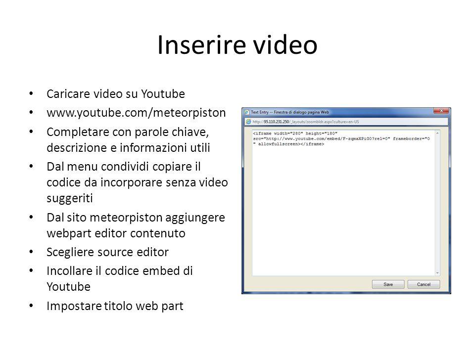 Inserire video Caricare video su Youtube www.youtube.com/meteorpiston Completare con parole chiave, descrizione e informazioni utili Dal menu condivid