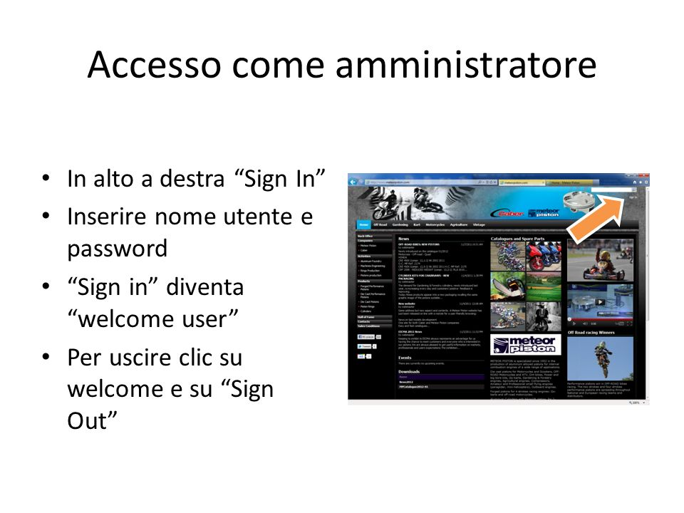 Accesso come amministratore In alto a destra Sign In Inserire nome utente e password Sign in diventa welcome user Per uscire clic su welcome e su Sign Out