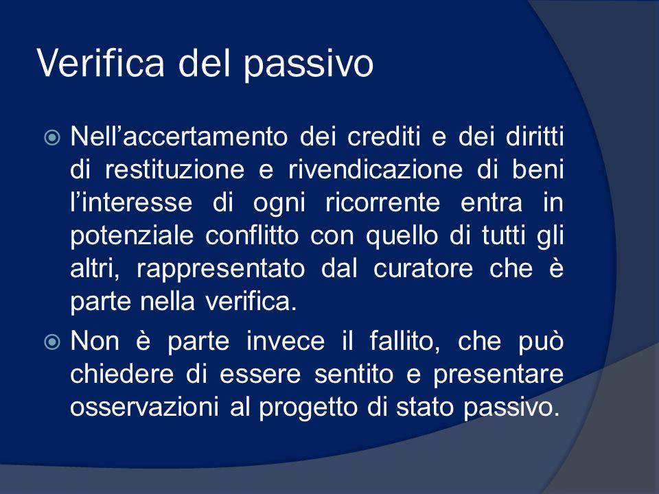 Verifica del passivo Nellaccertamento dei crediti e dei diritti di restituzione e rivendicazione di beni linteresse di ogni ricorrente entra in potenz