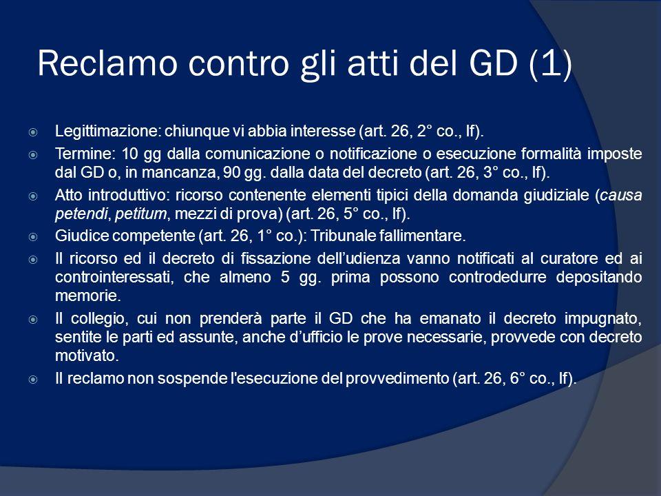 Reclamo contro gli atti del GD (1) Legittimazione: chiunque vi abbia interesse (art. 26, 2° co., lf). Termine: 10 gg dalla comunicazione o notificazio