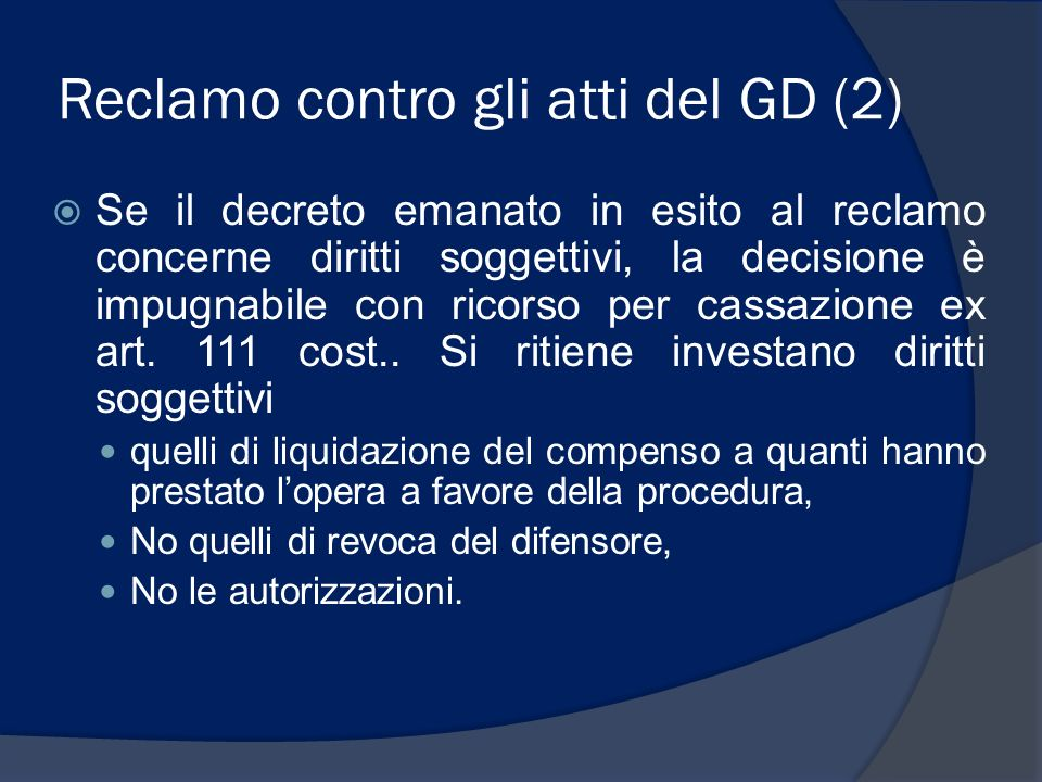 Reclamo contro gli atti del GD (2) Se il decreto emanato in esito al reclamo concerne diritti soggettivi, la decisione è impugnabile con ricorso per cassazione ex art.
