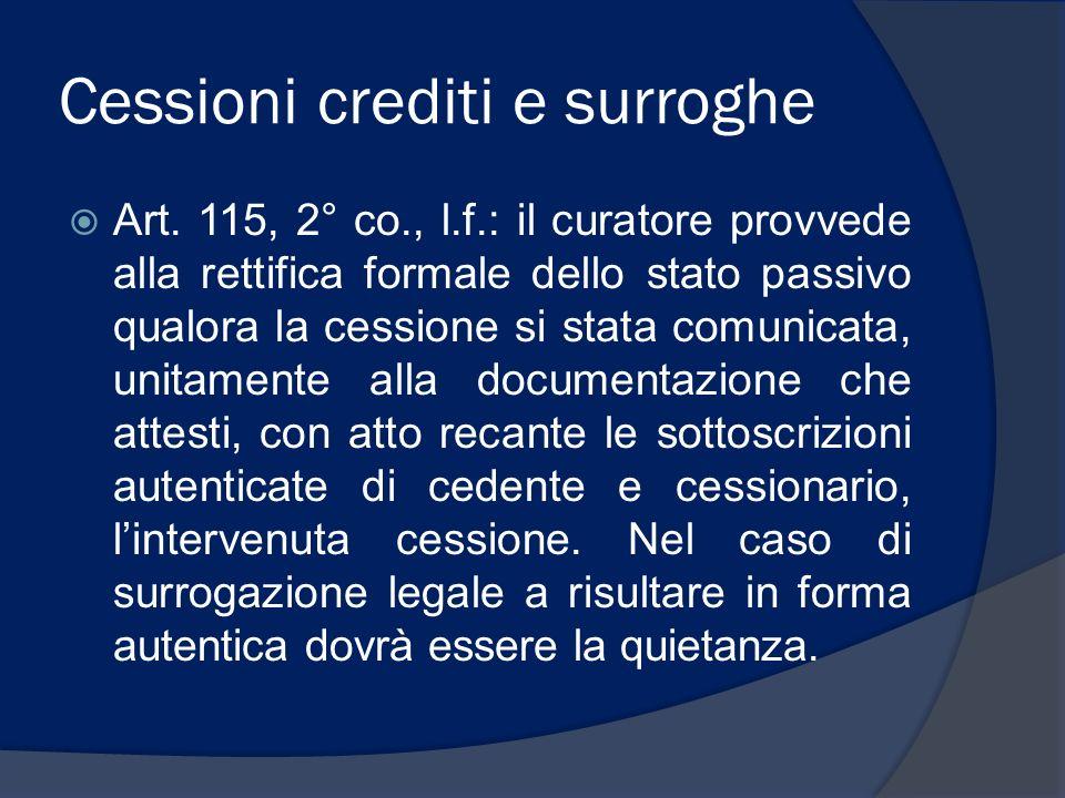 Cessioni crediti e surroghe Art. 115, 2° co., l.f.: il curatore provvede alla rettifica formale dello stato passivo qualora la cessione si stata comun
