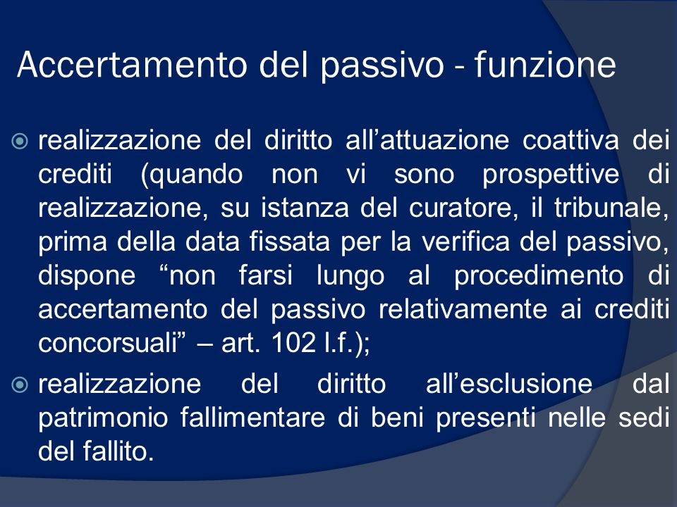 Accertamento del passivo - funzione realizzazione del diritto allattuazione coattiva dei crediti (quando non vi sono prospettive di realizzazione, su