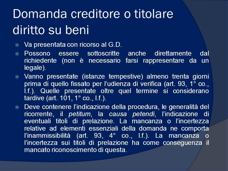 Domanda creditore o titolare diritto su beni Va presentata con ricorso al G.D. Possono essere sottoscritte anche direttamente dal richiedente (non è n