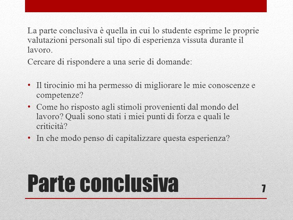 Parte conclusiva La parte conclusiva è quella in cui lo studente esprime le proprie valutazioni personali sul tipo di esperienza vissuta durante il lavoro.