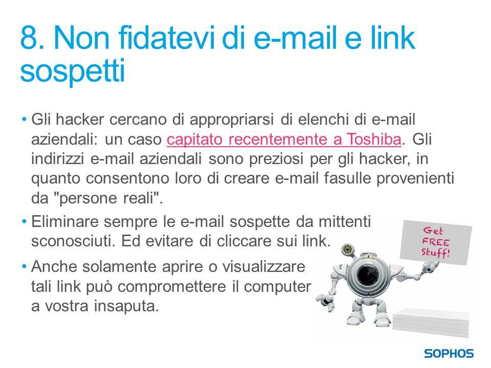 8. Non fidatevi di e-mail e link sospetti Gli hacker cercano di appropriarsi di elenchi di e-mail aziendali: un caso capitato recentemente a Toshiba.