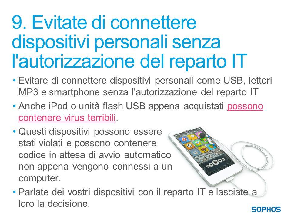 9. Evitate di connettere dispositivi personali senza l'autorizzazione del reparto IT Evitare di connettere dispositivi personali come USB, lettori MP3