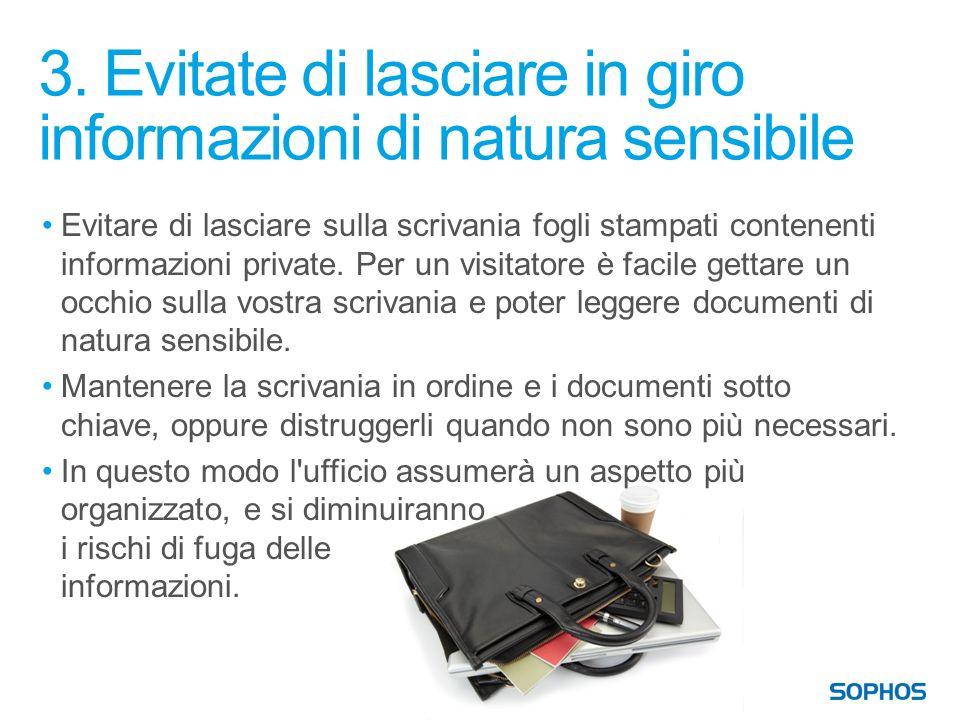 3. Evitate di lasciare in giro informazioni di natura sensibile Evitare di lasciare sulla scrivania fogli stampati contenenti informazioni private. Pe