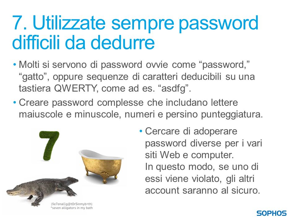 7. Utilizzate sempre password difficili da dedurre Molti si servono di password ovvie come password, gatto, oppure sequenze di caratteri deducibili su