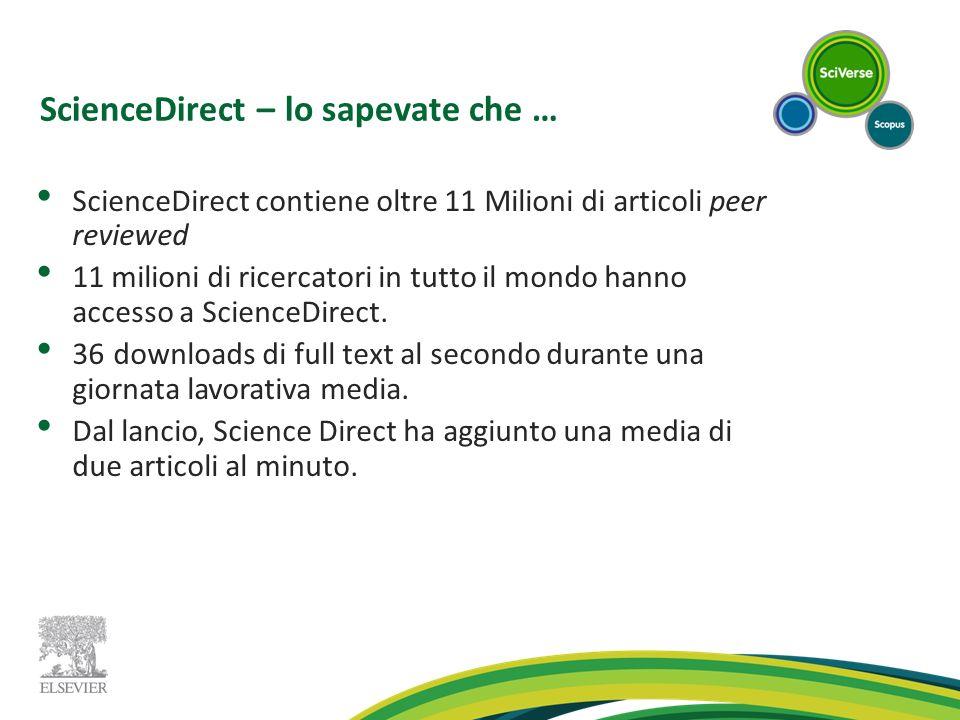 ScienceDirect – lo sapevate che … ScienceDirect contiene oltre 11 Milioni di articoli peer reviewed 11 milioni di ricercatori in tutto il mondo hanno