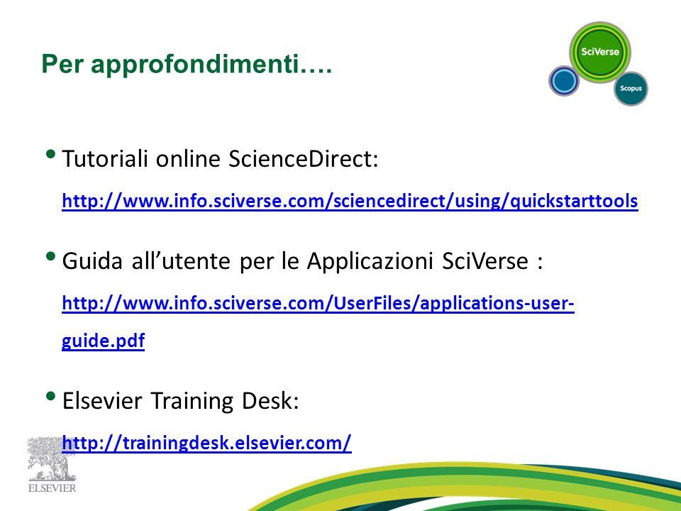 Per approfondimenti…. Tutoriali online ScienceDirect: http://www.info.sciverse.com/sciencedirect/using/quickstarttools http://www.info.sciverse.com/sc