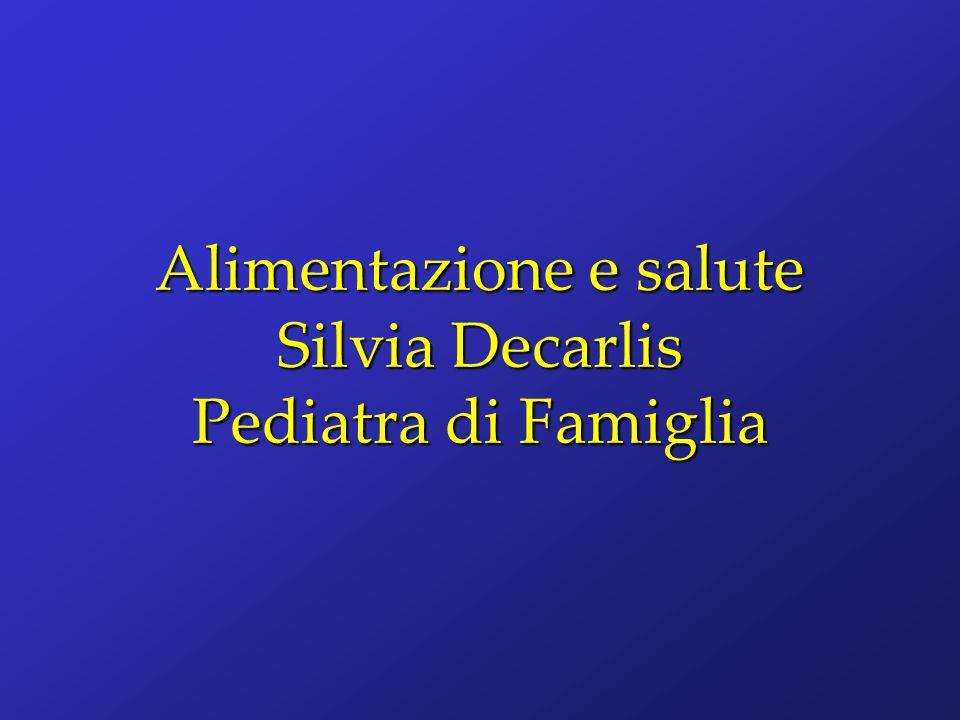 Alimentazione e salute Silvia Decarlis Pediatra di Famiglia