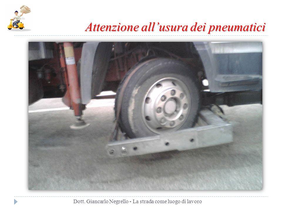 Attenzione allusura dei pneumatici Dott. Giancarlo Negrello - La strada come luogo di lavoro