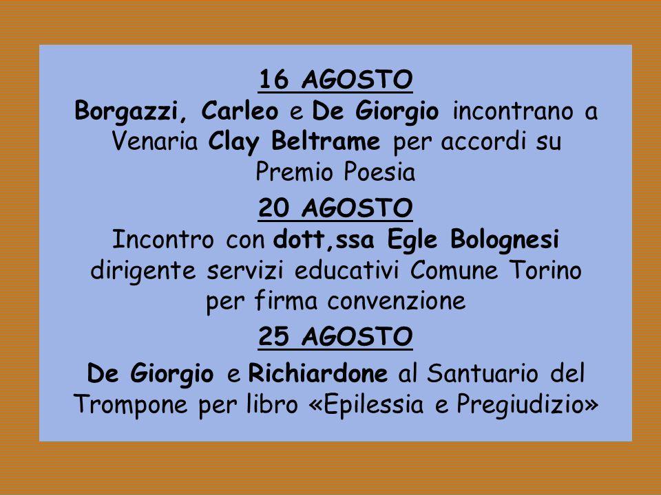 16 AGOSTO Borgazzi, Carleo e De Giorgio incontrano a Venaria Clay Beltrame per accordi su Premio Poesia 20 AGOSTO Incontro con dott,ssa Egle Bolognesi