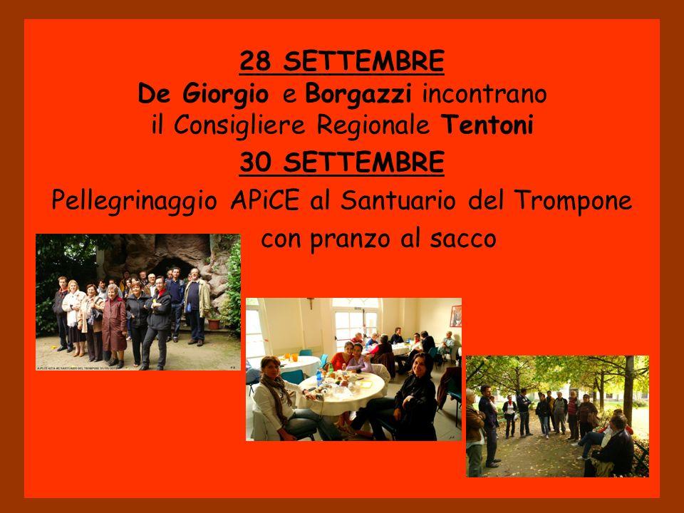 28 SETTEMBRE De Giorgio e Borgazzi incontrano il Consigliere Regionale Tentoni 30 SETTEMBRE Pellegrinaggio APiCE al Santuario del Trompone con pranzo