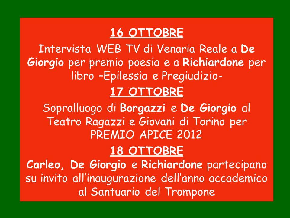 16 OTTOBRE Intervista WEB TV di Venaria Reale a De Giorgio per premio poesia e a Richiardone per libro –Epilessia e Pregiudizio- 17 OTTOBRE Sopralluog