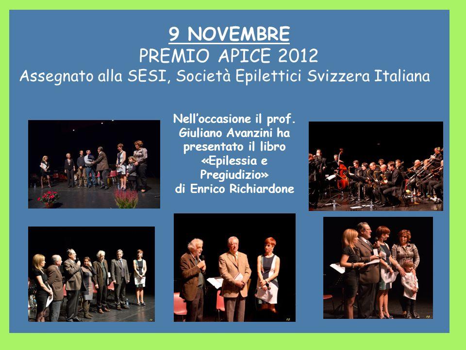9 NOVEMBRE PREMIO APICE 2012 Assegnato alla SESI, Società Epilettici Svizzera Italiana Nelloccasione il prof. Giuliano Avanzini ha presentato il libro