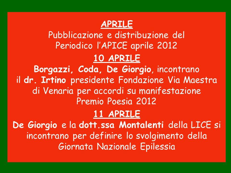 APRILE Pubblicazione e distribuzione del Periodico lAPICE aprile 2012 10 APRILE Borgazzi, Coda, De Giorgio, incontrano il dr. Irtino presidente Fondaz