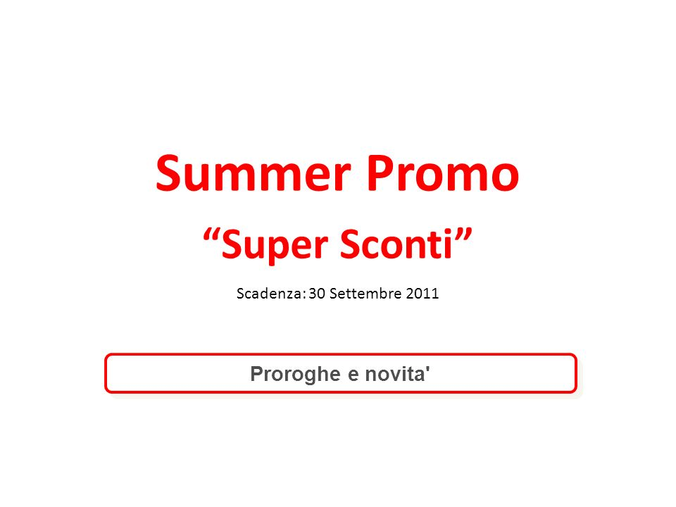Summer Promo Super Sconti Scadenza: 30 Settembre 2011 Proroghe e novita