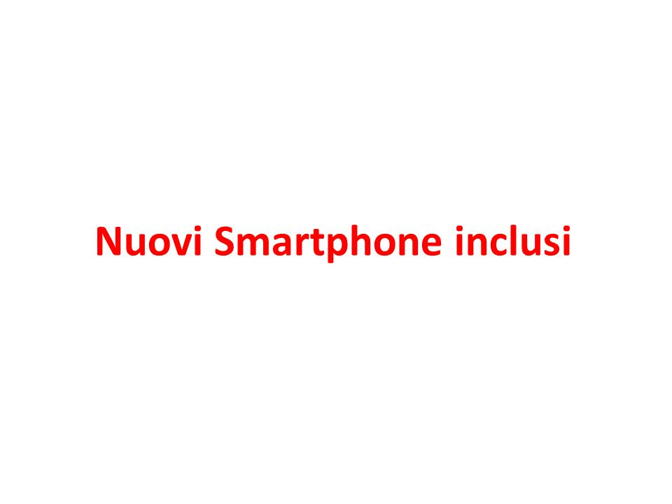 Nuovi Smartphone inclusi
