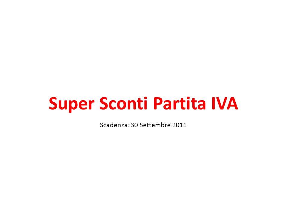 Super Sconti Partita IVA Scadenza: 30 Settembre 2011