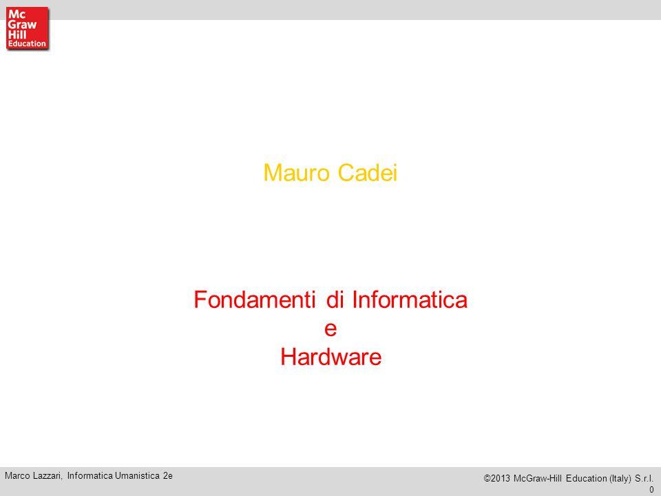 0 Marco Lazzari, Informatica Umanistica 2e ©2013 McGraw-Hill Education (Italy) S.r.l.