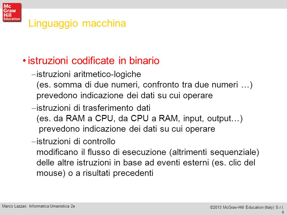 8 Marco Lazzari, Informatica Umanistica 2e ©2013 McGraw-Hill Education (Italy) S.r.l. Central Processing Unit (CPU) Data Path ALU = Arithmetic Logic U