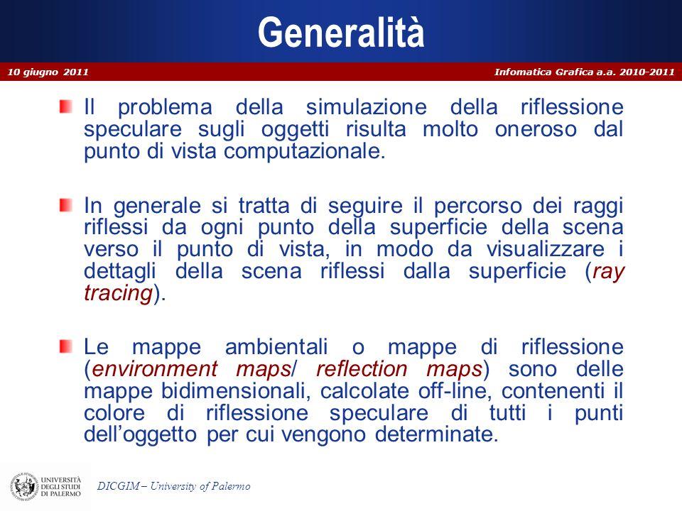 Infomatica Grafica a.a. 2010-2011 DICGIM – University of Palermo Generalità Il problema della simulazione della riflessione speculare sugli oggetti ri