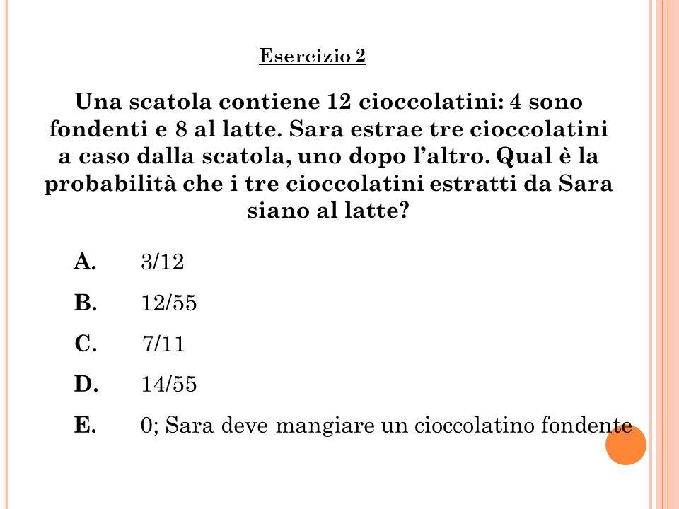Una scatola contiene 12 cioccolatini: 4 sono fondenti e 8 al latte. Sara estrae tre cioccolatini a caso dalla scatola, uno dopo laltro. Qual è la prob
