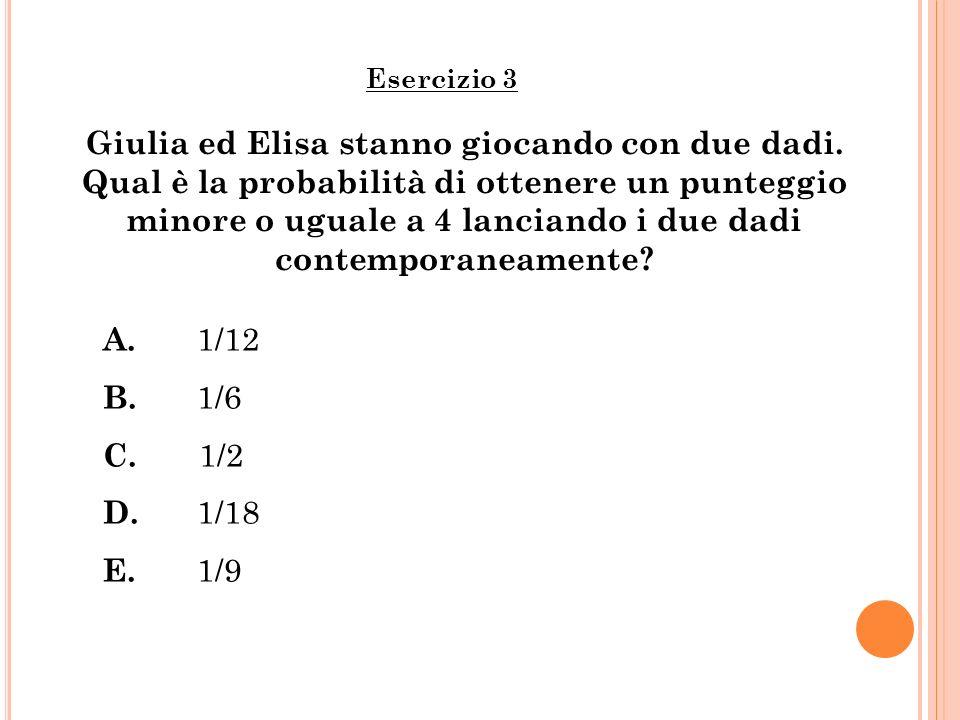 Giulia ed Elisa stanno giocando con due dadi. Qual è la probabilità di ottenere un punteggio minore o uguale a 4 lanciando i due dadi contemporaneamen