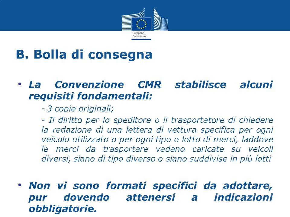 B. Bolla di consegna La Convenzione CMR stabilisce alcuni requisiti fondamentali: -3 copie originali; - Il diritto per lo speditore o il trasportatore