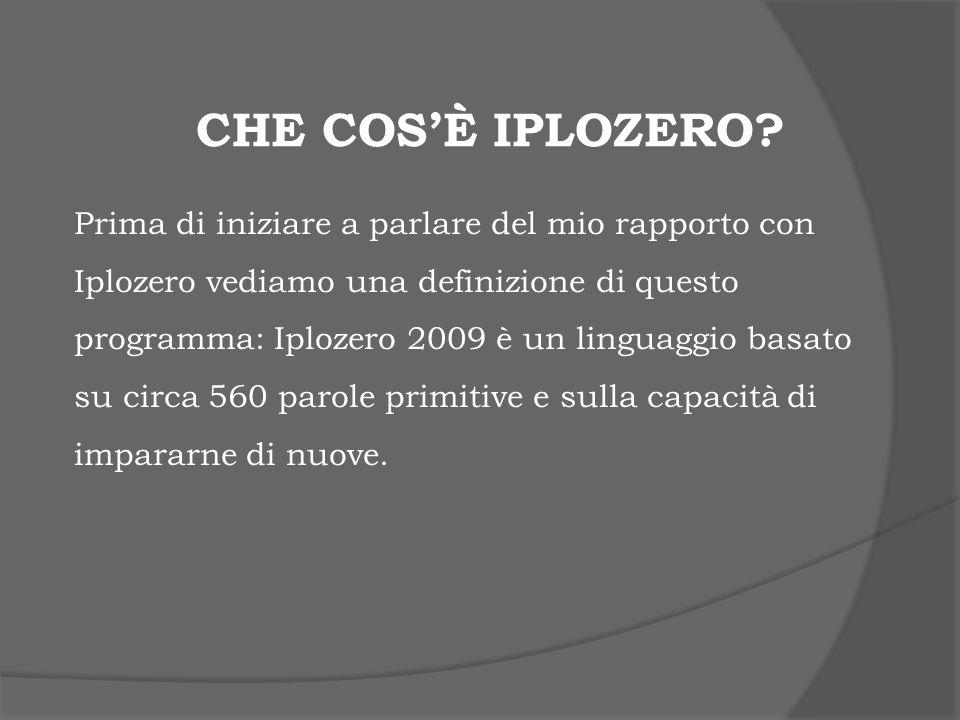 CHE COSÈ IPLOZERO? Prima di iniziare a parlare del mio rapporto con Iplozero vediamo una definizione di questo programma: Iplozero 2009 è un linguaggi