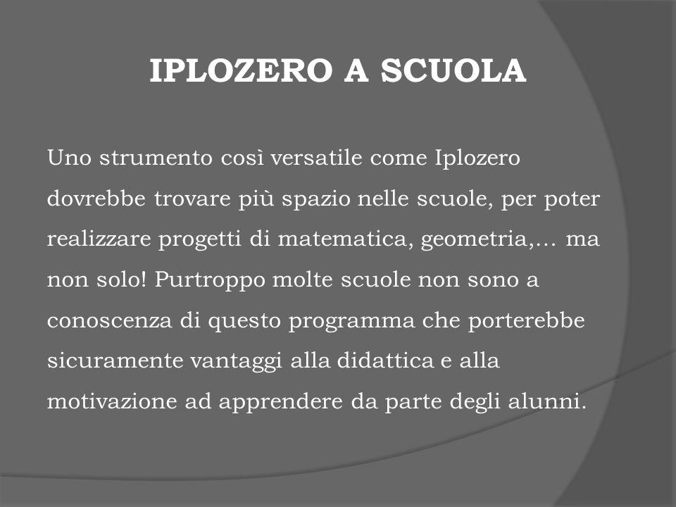 IPLOZERO A SCUOLA Uno strumento così versatile come Iplozero dovrebbe trovare più spazio nelle scuole, per poter realizzare progetti di matematica, ge