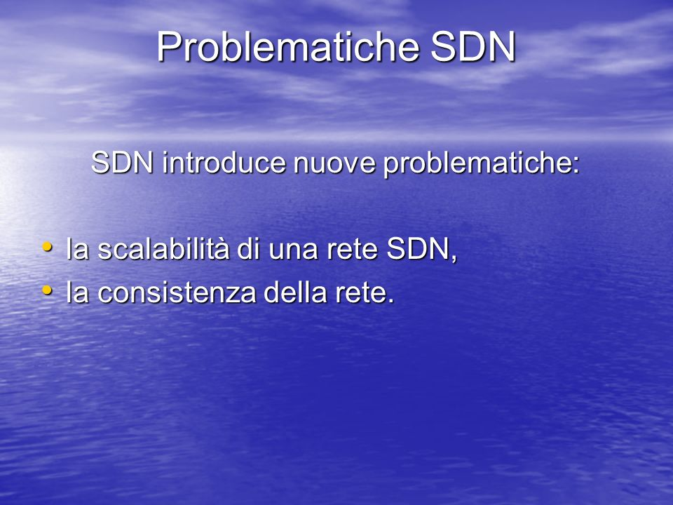 SDN introduce nuove problematiche: SDN introduce nuove problematiche: la scalabilità di una rete SDN, la scalabilità di una rete SDN, la consistenza d