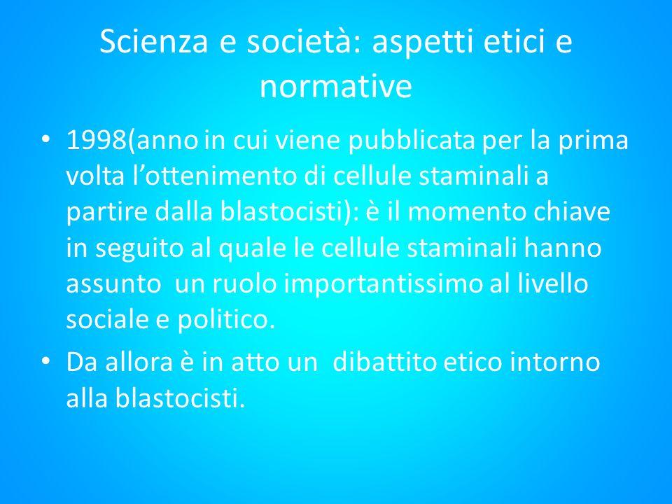 Scienza e società: aspetti etici e normative 1998(anno in cui viene pubblicata per la prima volta lottenimento di cellule staminali a partire dalla bl