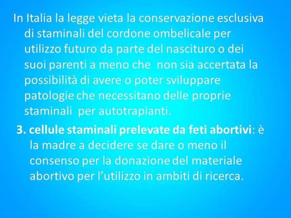 In Italia la legge vieta la conservazione esclusiva di staminali del cordone ombelicale per utilizzo futuro da parte del nascituro o dei suoi parenti