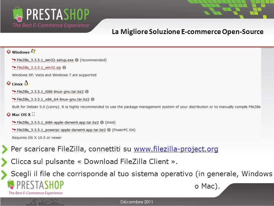La Migliore Soluzione E-commerce Open-Source Décembre 2011 Per scaricare FileZilla, connettiti su www.filezilla-project.orgwww.filezilla-project.org Clicca sul pulsante « Download FileZilla Client ».
