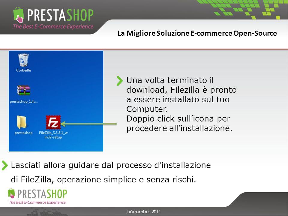 La Migliore Soluzione E-commerce Open-Source Décembre 2011 Una volta terminato il download, Filezilla è pronto a essere installato sul tuo Computer.