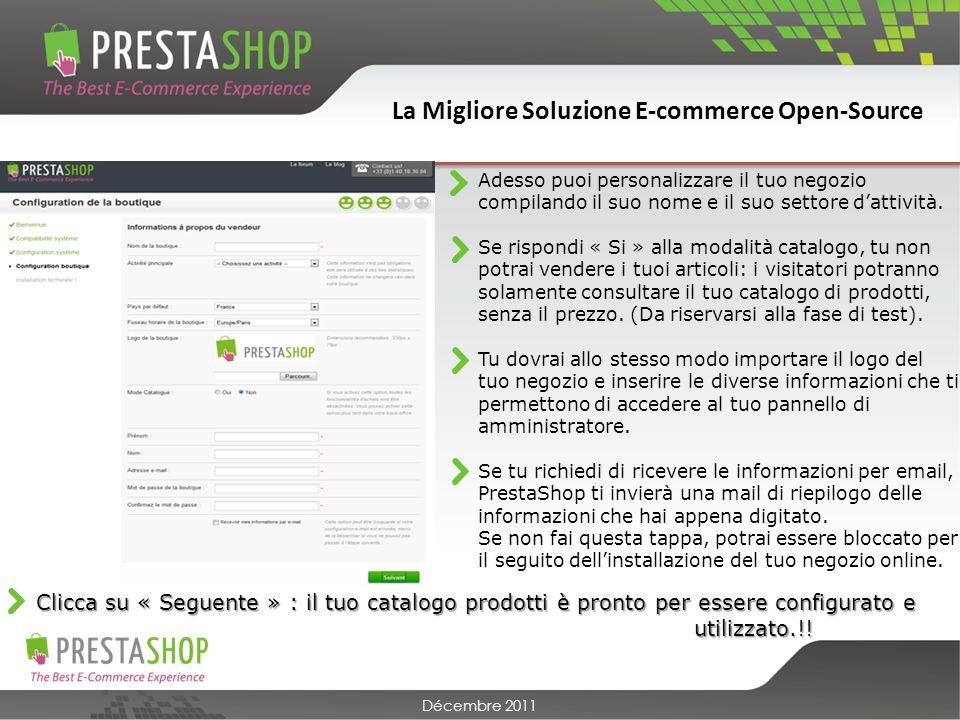 La Migliore Soluzione E-commerce Open-Source Décembre 2011 Adesso puoi personalizzare il tuo negozio compilando il suo nome e il suo settore dattività.