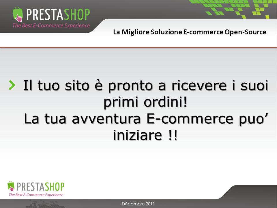 La Migliore Soluzione E-commerce Open-Source Décembre 2011 Il tuo sito è pronto a ricevere i suoi primi ordini.