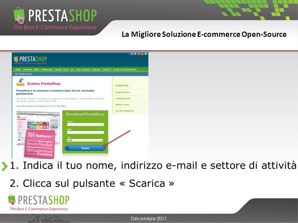 La Migliore Soluzione E-commerce Open-Source Décembre 2011 INSTALLA IL TUO COMMERCIO ONLINE 4 TAPPE PER CONFIGURARE IL TUO NEGOZIO