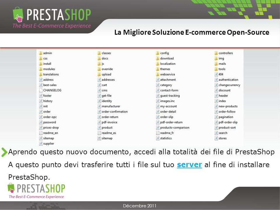 La Migliore Soluzione E-commerce Open-Source Décembre 2011 Aprendo questo nuovo documento, accedi alla totalità dei file di PrestaShop A questo punto devi trasferire tutti i file sul tuo server al fine di installare PrestaShop.
