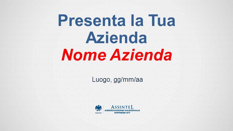 Presenta la Tua Azienda Nome Azienda Luogo, gg/mm/aa